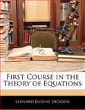 First Course in the Theory of Equations, Leonard Eugene Dickson, 1141707713