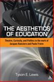 The Aesthetics of Education : Theatre, Curiosity, and Politics in the Work of Jacques Ranciere and Paulo Freire, Lewis, Tyson E., 1441157719