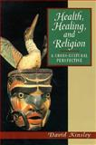 Health, Healing and Religion : A Cross Cultural Perspective, Kinsley, David R., 0132127717