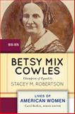 Betsy Mix Cowles : Champion of Equality, Robertson, Stacey M., 0813347718