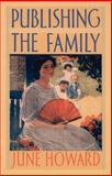 Publishing the Family, Howard, June, 0822327716