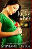 Lucky for Her, Stephanie Taylor, 1463787715