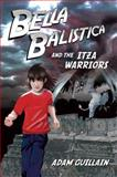 Bella Balistica and the Izta Warriors, Adam Guillain, 1840597712