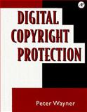 Digital Copyright Protection : Techniques to Ward off Electronic Copyright Abuse, Wayner, Peter, 0127887717