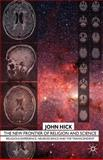 The New Frontier of Religion and Science : Religious Experience, Neuroscience, and the Transcendent, Hick, John, 0230507719