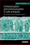 Christianization and Communication in Late Antiquity : John Chrysostom and His Congregation in Antioch, Maxwell, Jaclyn LaRae, 0521117712