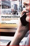 Perpetual Contact : Mobile Communication, Private Talk, Public Performance, , 0521807719