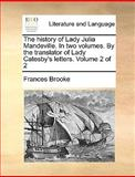 The History of Lady Julia Mandeville in Two Volumes by the Translator of Lady Catesby's Letters Volume 2, Frances Brooke, 1170567711