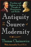 Antiquity as the Source of Modernity : Freedom and Balance in the Thought of Montesquieu and Burke, Chaimowicz, Thomas, 1412807719