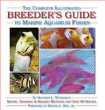 The Complete Illustrated Breeder's Guide to Marine Aquarium Fishes, Matthew L. Wittenrich, 1890087718