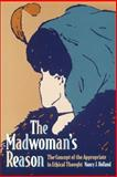 The Madwoman's Reason : The Concept of the Appropriate in Ethical Thought, Holland, Nancy J., 0271017716