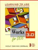 Microsoft Works 3.0 DOS : LTU Micro Applications, Shelly, Gary B. and Cashman, T., 0877097712