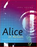 Alice in Action : Computing Through Animation, Adams, Joel, 1418837717