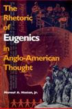 The Rhetoric of Eugenics in Anglo-American Thought, Hasian, Marouf A., Jr., 0820317713