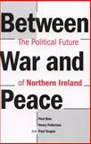 Between War and Peace : The Political Future of Northern Ireland, Bew, Paul and Patterson, Henry, 0853157715