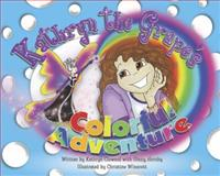 Kathryn the Grape's Colorful Adventure, Kathryn Cloward and Ginny Hornby, 0982927711