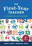 The First-Year Teacher : Be Prepared for Your Classroom, Bosch, Karen A. and Bosch, Morghan E., 1483317714