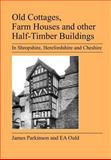 Old Cottages, Farm Houses and Other Half-Timber Buildings in Shropshire, Herefordshire and Cheshire, E. Ould, 1905217714