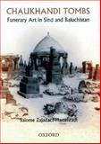 Chaukhandi Tombs : Funerary Art in Sinds and Baluchistan, Zajadacz-Hastenrath, Salome, 019579771X