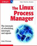 The Linux Process Manager : The Internals of Scheduling, Interrupts and Signals, O'Gorman, John, 0470847719