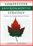 Competitive Environmental Strategy : A Guide to the Changing Business Landscape, Hoffman, Andrew, 1559637714