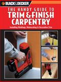 Black and Decker the Handy Guide to Trim and Finish Carpentry, , 0785827714