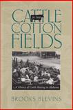 Cattle in the Cotton Fields : A History of Cattle Raising in Alabama, Blevins, Brooks, 0817357718