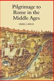 Pilgrimage to Rome in the Middle Ages : Continuity and Change, Birch, Debra J., 0851157718