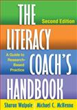The Literacy Coach's Handbook, Second Edition : A Guide to Research-Based Practice, Walpole, Sharon and McKenna, Michael C., 1462507719