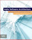 Agile Software Architecture : Aligning Agile Processes and Software Architectures, , 0124077722