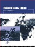 Mapping Men and Empire : Geographies of Adventure, Phillips, Richard, 0415137721