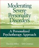 Moderating Severe Personality Disorders : A Personalized Psychotherapy Approach, Millon, Theodore and Grossman, Seth, 047171772X