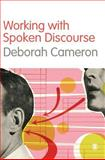 Working with Spoken Discourse, Cameron, Deborah, 0761957723