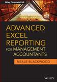 Advanced Excel Reporting for Management Accountants, Blackwood, Neale, 1118657721