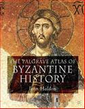 The Palgrave Atlas of Byzantine History, Haldon, John F. and Haldon, John, 1403917728