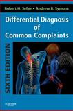 Differential Diagnosis of Common Complaints : With STUDENT CONSULT Online Access, Seller, Robert H. and Symons, Andrew B., 1455707724