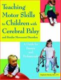 Teaching Motor Skills to Children with Cerebral Palsy and Similar Movement Disorders, Sieglinde Martin, 1890627720