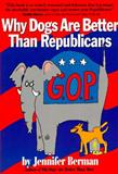 Why Dogs Are Better Than Republicans...And Other Political Animals, Jennifer Berman, 0060927720
