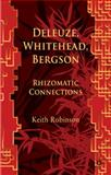 Deleuze, Whitehead, Bergson : Rhizomatic Connections, Robinson, Keith, 0230517722