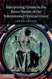 Interpreting Crimes in the Rome Statute of the International Criminal Court, Grover, Leena, 1107067723