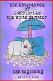 The Adventures of Lothilorlas the White Hamster, Alicia Alex, 1453717722