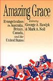 Amazing Grace : Evangelicalism in Australia, Britain, Canada and the United States, George A. Rawlyk, 0801077729