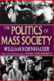 The Politics of Mass Society, Kornhauser, William, 1412807727