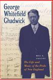 George Whitefield Chadwick : The Life and Music of the Pride of New England, Faucett, Bill F., 1555537723