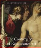 The Controversy of Renaissance Art, Nagel, Alexander, 0226567729