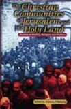 The Christian Communities of Jerusalem and the Holy Land : Studies in History, Religion and Politics, , 0708317723