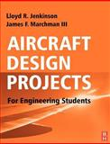 Aircraft Design Projects : For Engineering Students, Jenkinson, Lloyd R. and Marchman, Jim, 0750657723