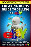 Freaking Idiots Guide to Selling on EBay, Nick Vulich, 1482647729