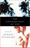 The Consequence of Sex, Robert C. Reinhart, 1555837727