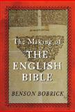 The Making of the English Bible, Bobrick, Benson, 0297607723